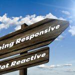 Being responsive Not Reactive