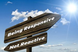 3 Things You Can Do To Be Responsive And Not Reactive.